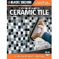 Black & Decker the Complete Guide to Ceramic Tile: Includes Stone, Porcelain, Glass Tile & More